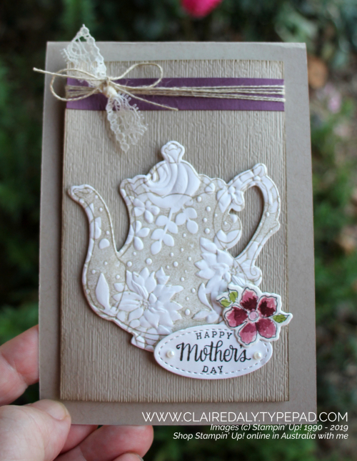 Stampin Up Tea Together stamp set with Country Lane Embossing Folder from the 2019 Annual Catalogue. Mothers Day card by Claire Daly, Stampin' Up! Demonstrator Melbourne Australia.