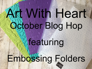 Art With Heart Stampin Up Team October Blog Hop Embossing Folders